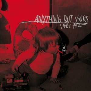 "ANYTHING BUT YOURS - I Owe Hell 12""+CD"